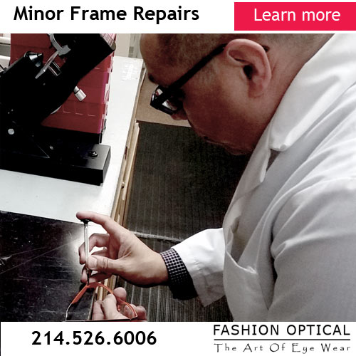 On-Site Frame Repairs at Fashion Optical - The Art Of Eye Wear - 3430 Oak Lawn Ave | Dallas, Texas 75219 Phone: 214-526-6006